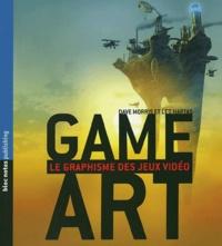 Dave Morris et Leo Hartas - Game Art - Le graphisme des jeux vidéo.