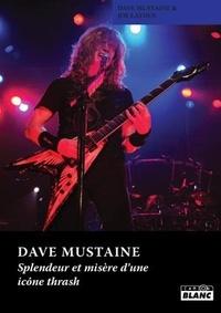 Dave Mustaine et Joe Layden - Dave Mustaine - Splendeur et misère d'une icône thrash.