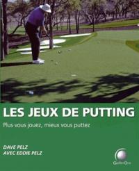 Dave Pelz - Les jeux du putting - Plus vous jouez, mieux vous puttez.