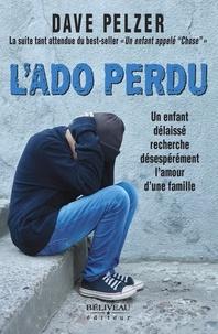 Dave Pelzer - L'Ado perdu : Un enfant délaissé recherche désespérément l'amour d'une famille.