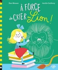 Dave Skinner et Aurélie Guillerey - A force de crier au lion.