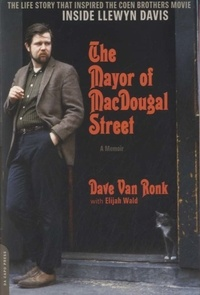 Dave Van Ronk - The Mayor of MacDougal Street - A Memoir.