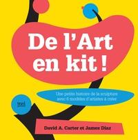 David A. Carter et James Diaz - De l'art en kit ! - Une petite histoire de la sculpture avec 6 modèles d'artistes à créer.