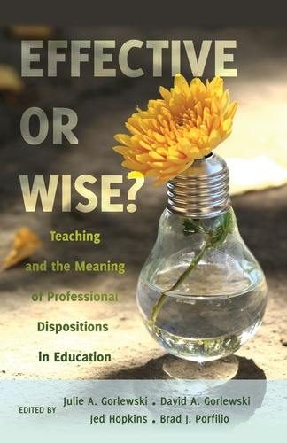 David a. Gorlewski et Jed Hopkins - Effective or Wise? - Teaching and the Meaning of Professional Dispositions in Education.