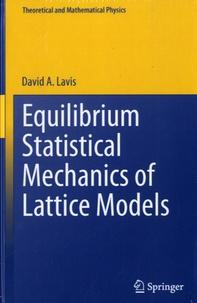 David-A Lavis - Equilibrium Statistical Mechanics of Lattice Models.