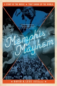 David A. Less - Memphis Mayhem - A Story of the Music That Shook Up the World.