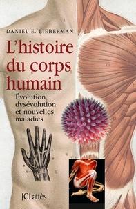 David A. Lieberman - L'histoire du corps humain - Evolution, dysévolution et nouvelles maladies.