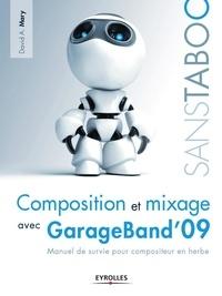 David A. Mary - Composition et mixage avec GarageBand' 09 - Manuel de survie pour compositeur en herbe.