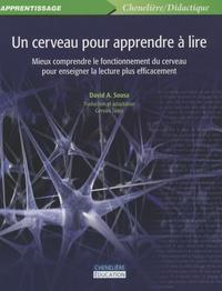 David A. Sousa - Un cerveau pour apprendre à lire - Mieux comprendre le fonctionnement du cerveau pour enseigner la lecture plus efficacement.