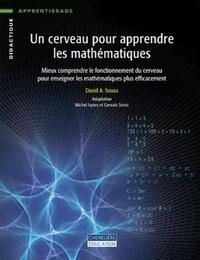 David A. Sousa - Un cerveau pour apprendre les mathématiques - Mieux comprendre le fonctionnement du cerveau pour enseigner les mathématiques plus efficacement.