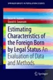 David A. Swanson et Dean H. Judson - Estimating Characteristics of the Foreign-Born by Legal Status - An Evaluation of Data and Methods.