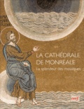 David Abulafia et Massimo Naro - La cathédrale de Monreale - La splendeur des mosaïques.