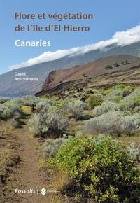 David Aeschimann - Flore et végétation de l'île d'El Hierro, Canaries.