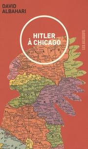 David Albahari - Hitler à Chicago - Nouvelles canadiennes.