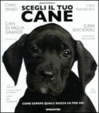 David Alberton - Scegli il tuo cane. Come sapere quale razza fa per voi.