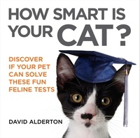 David Alderton - How Smart Is Your Cat? - Discover If Your Pet Can Solve These Fun Feline Tests.