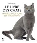 David Alderton - Le livre des chats - 80 races pour tous les styles de vie.