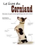 David Alderton - Le livre du corniaud - Décodez le patrimoine génétique de votre chien.