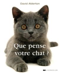 David Alderton - Que pense votre chat ? - A la découverte du langage secret des chats.