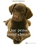 David Alderton - Que pense votre chien ? - Comprendre le meilleur ami de l'homme.
