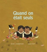 David Alexander Robertson et Julie Flett - Quand on était seuls - Album jeunesse, à partir de 4 ans.