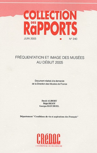 """David Alibert et Régis Bigot - Fréquentation et image des musées au début 2005 - Enquête """"Conditions de vie et Aspiration des Français"""", N°240, Juin 2005."""