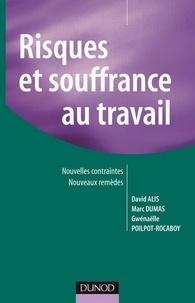 David Alis et Marc Dumas - Risques et souffrance au travail - Nouvelles contraintes, nouveaux remèdes.
