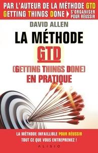 David Allen - La méthode GTD (Getting Things Done) en pratique.