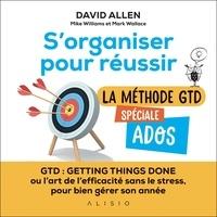 David Allen - S'organiser pour réussir - La méthode GTD spéciale ados.
