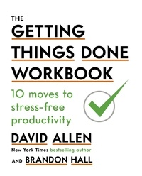 David Allen - The Getting Things Done Workbook - 10 Moves to Stress-Free Productivity.
