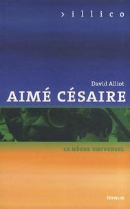 David Alliot - Aimé Césaire - Le nègre universel.