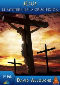 David Allouche - Jésus, le mystère de la crucifixion.