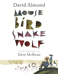 David Almond et Dave McKean - Mouse Bird Snake Wolf.