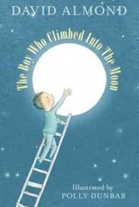 David Almond - The Boy Who Climbed into the Moon.