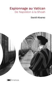 David Alvarez - Espionnage au Vatican - De Napoléon  à la Shoah.