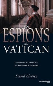David Alvarez - Les espions du Vatican - Espionnage et intrigues de Napoléon à la Shoah.