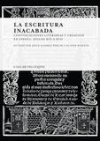 David Alvarez Roblin et Olivier Biaggini - La escritura inacabada - Continuaciones literarias y creacion en Espana. Siglo XIII à XVII.
