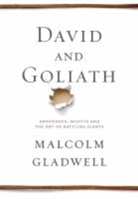 David and Goliath - Underdogs, Misfits, and the Art of Battling Giants.