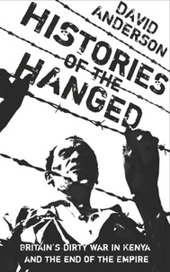 David Anderson - Histories of the Hanged - Britains Dirty War in Kenya and the End of Empire.