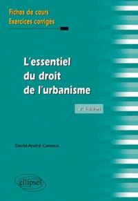 David-André Camous - L'essentiel du droit de l'urbanisme - Fiches de cours et exercices corrigés.