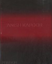David Anfam et Johanna Burton - Anish Kapoor.