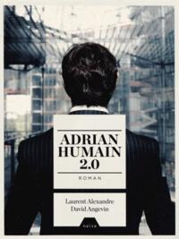 David Angevin et Laurent Alexandre - Adrian, humain 2.0.
