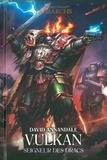 David Annandale - The Horus Heresy Primarchs  : Vulkan - Seigneur des Dracs.