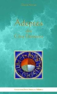 David Anrias - Adeptes des cinq éléments - Un regard occulte sur les problèmes passés et futurs.