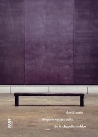 David Antin - L'allégorie existentielle de la chapelle Rothko.