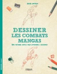 David Antram - Dessiner les combats mangas - Une méthode simple pour apprendre à dessiner.