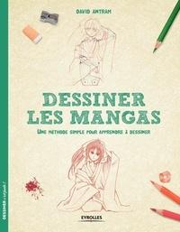 David Antram - Dessiner les mangas - Une méthode simple pour apprendre à dessiner.