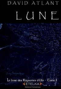 David Atlant - Le livre des Royaumes d'Uln Tome 1 : Lune.