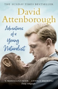 David Attenborough - Adventures of a Young Naturalist - SIR DAVID ATTENBOROUGH'S ZOO QUEST EXPEDITIONS.