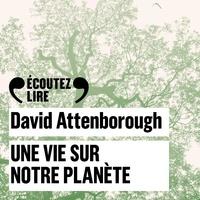David Attenborough et Jonnie Hughes - Une vie sur notre planète.